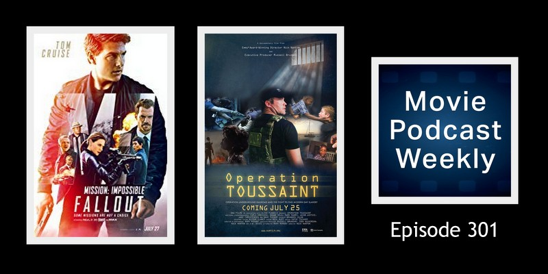 Movie Podcast Weekly Ep  301: Mission: Impossible – Fallout